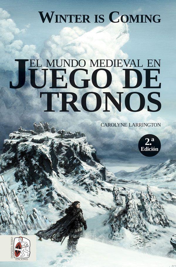 Winter is Coming. El mundo medieval en Juego de Tronos Carolyne Larrington