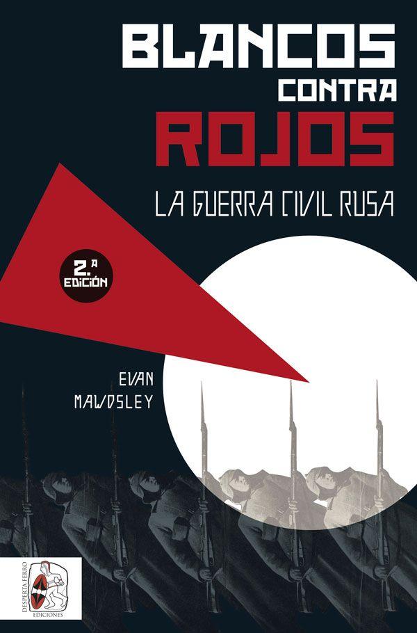 Blancos contra rojos. Libro guerra civil rusa Evan Mawdsley