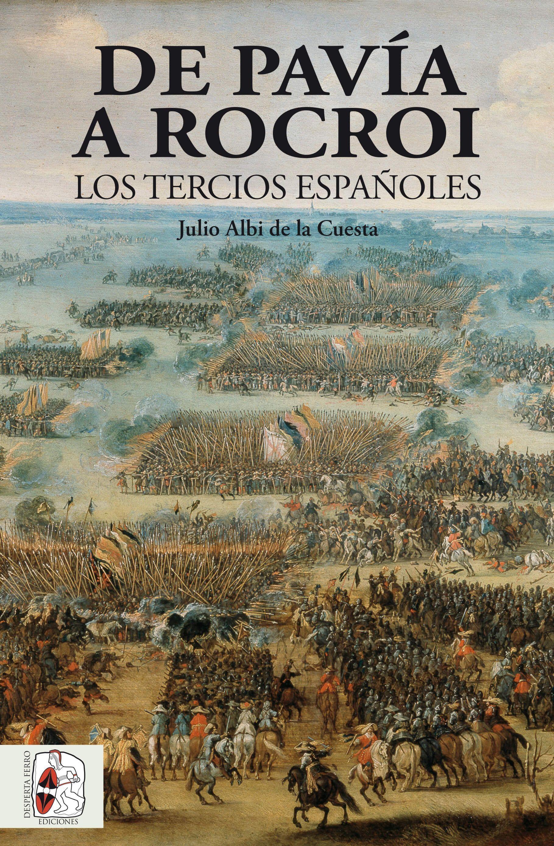 De Pavía a Rocroi. Los Tercios españoles Julio Albi de la Cuesta