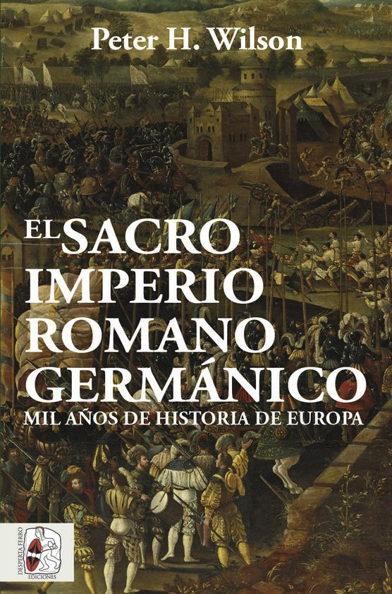 El Sacro Imperio Romano Germánico. Mil años de historia de Europa de Peter H. Wilson