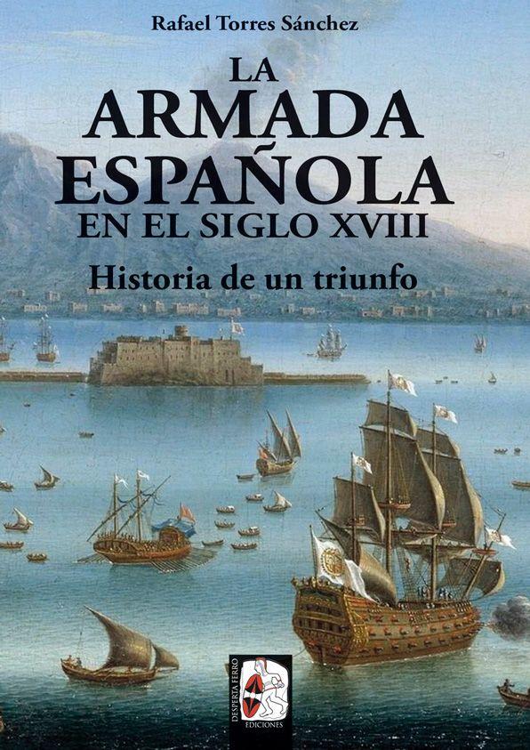 La Armada española en el siglo XVIII. Historia de un triunfo de Rafael Torres Sánchez