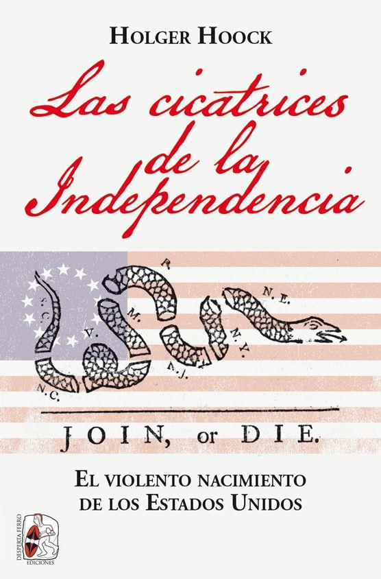 Las cicatrices de la Independencia violento nacimiento de Estados Unidos Holger Hoock